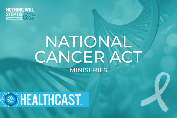 New Miniseries: 50 Years of the National Cancer Act