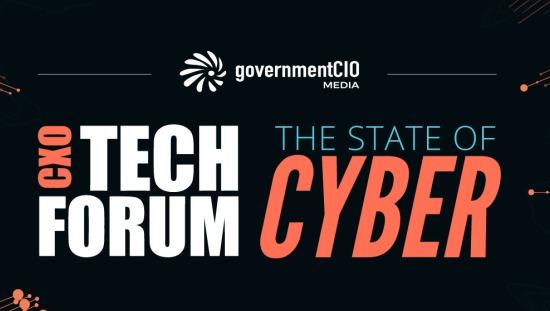 CXO Tech Forum: State of Cyber | GovernmentCIO Media & Research